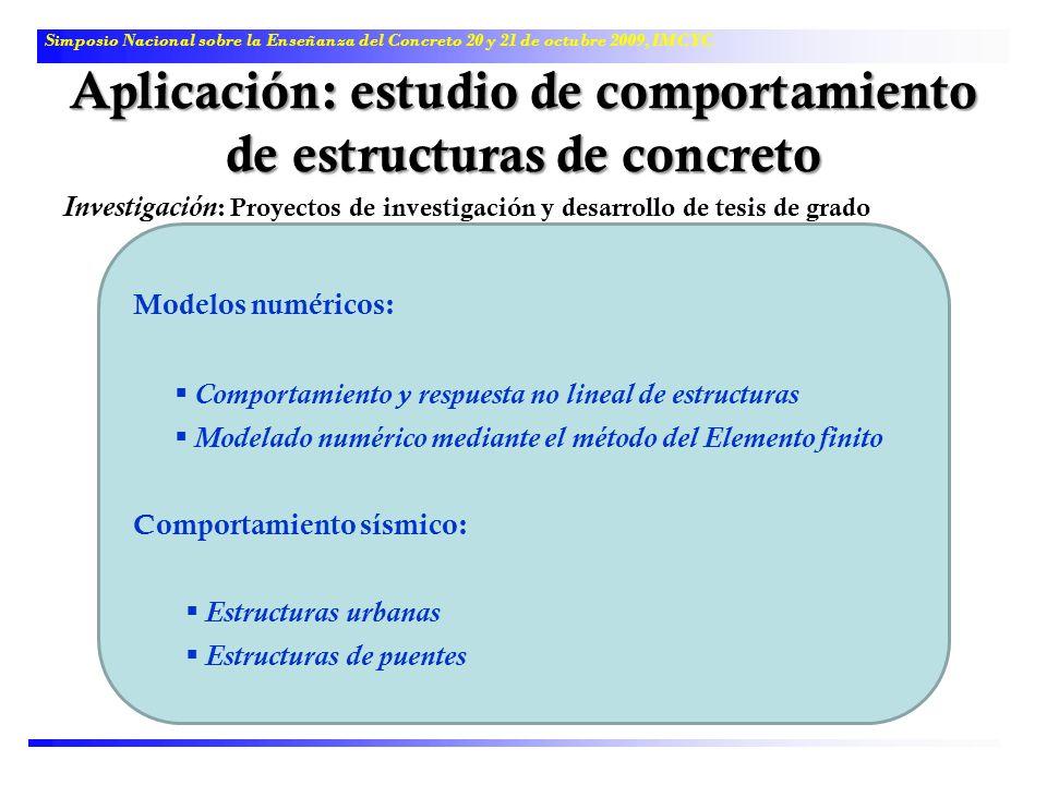 Aplicación: estudio de comportamiento de estructuras de concreto Simposio Nacional sobre la Enseñanza del Concreto 20 y 21 de octubre 2009, IMCYC Mode