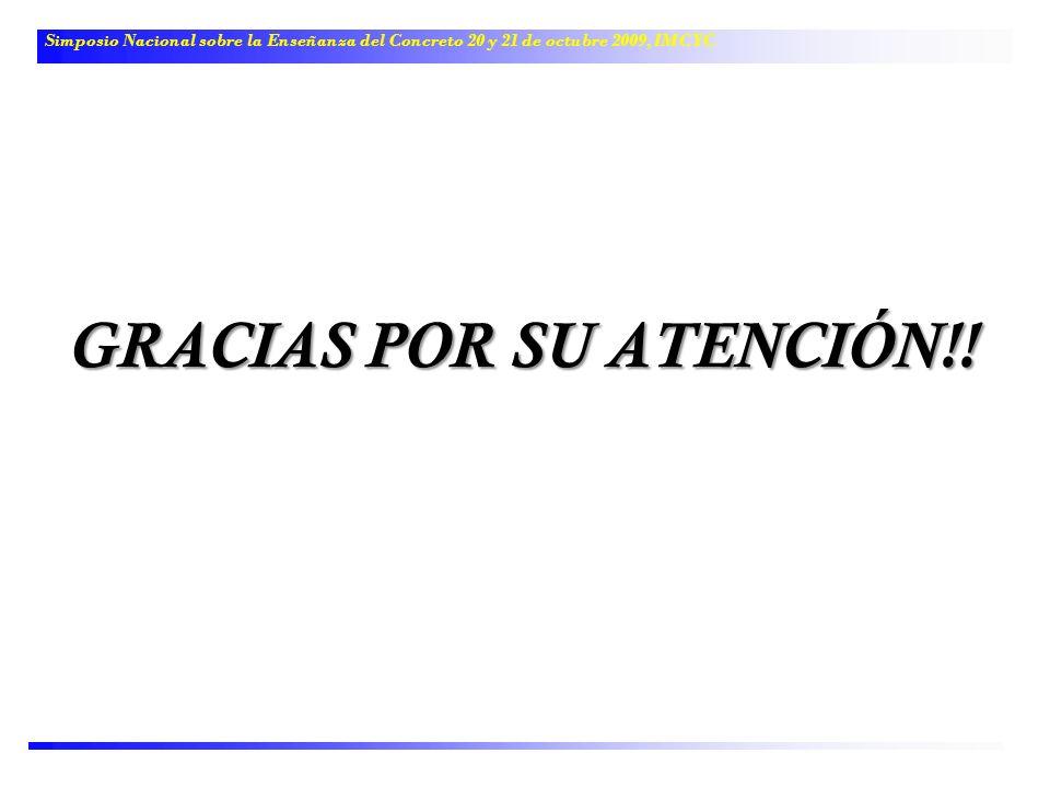GRACIAS POR SU ATENCIÓN!! Simposio Nacional sobre la Enseñanza del Concreto 20 y 21 de octubre 2009, IMCYC