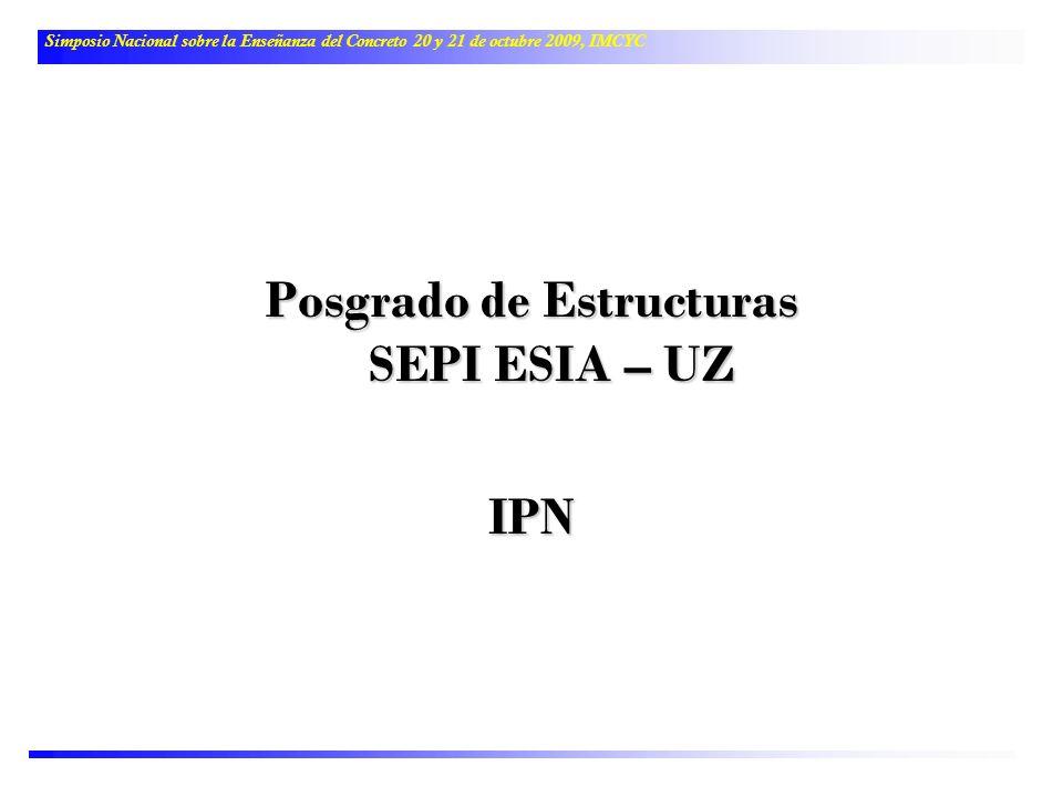 Posgrado de Estructuras SEPI ESIA – UZ IPN Simposio Nacional sobre la Enseñanza del Concreto 20 y 21 de octubre 2009, IMCYC