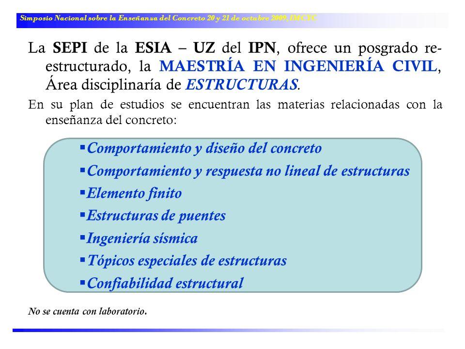 La SEPI de la ESIA – UZ del IPN, ofrece un posgrado re- estructurado, la MAESTRÍA EN INGENIERÍA CIVIL, Área disciplinaría de ESTRUCTURAS. En su plan d