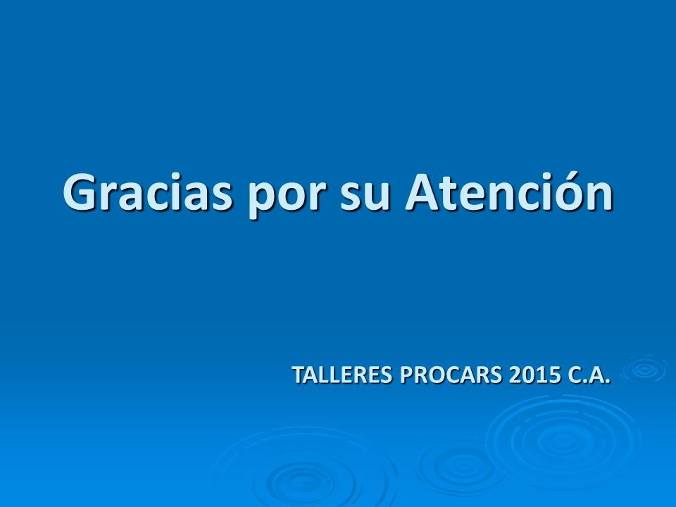 Gracias por su Atención TALLERES PROCARS 2015 C.A.