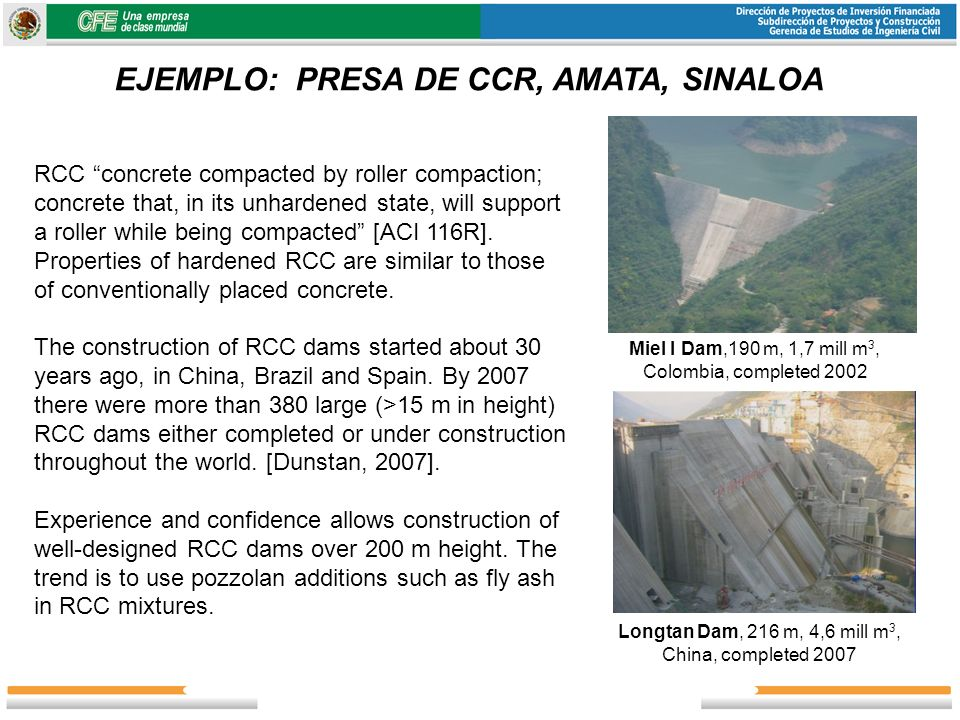 EJEMPLO: PRESA DE CCR, AMATA, SINALOA RCC concrete compacted by roller compaction; concrete that, in its unhardened state, will support a roller while