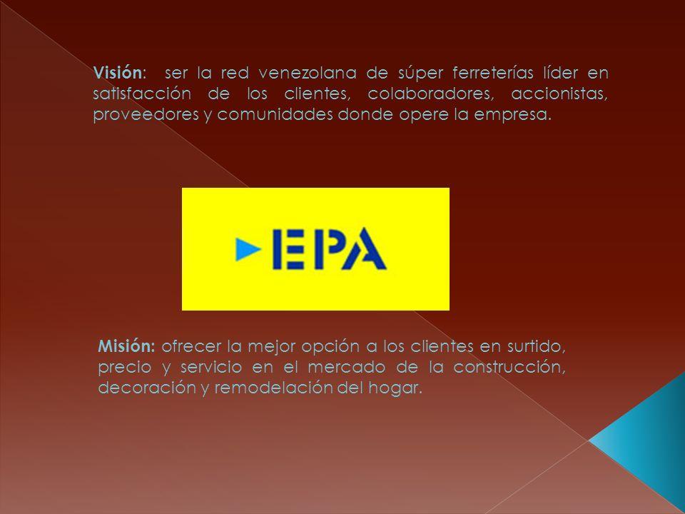 Visión : ser la red venezolana de súper ferreterías líder en satisfacción de los clientes, colaboradores, accionistas, proveedores y comunidades donde