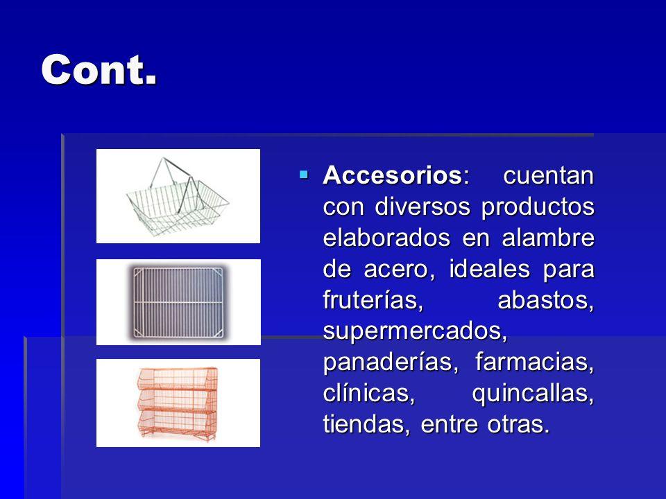 Cont. Accesorios: cuentan con diversos productos elaborados en alambre de acero, ideales para fruterías, abastos, supermercados, panaderías, farmacias