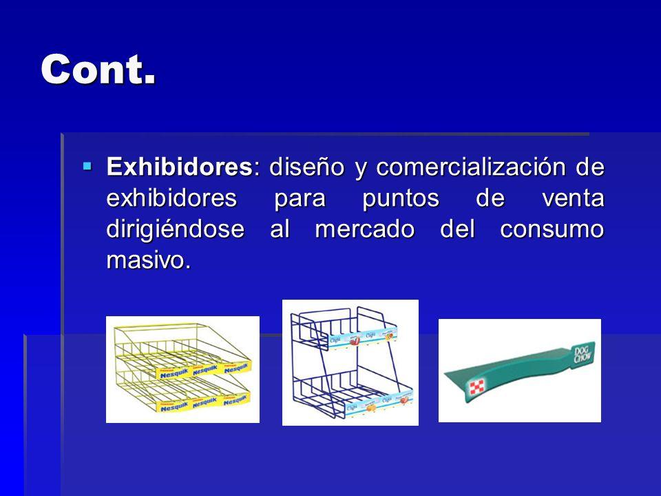 Cont. Exhibidores: diseño y comercialización de exhibidores para puntos de venta dirigiéndose al mercado del consumo masivo. Exhibidores: diseño y com