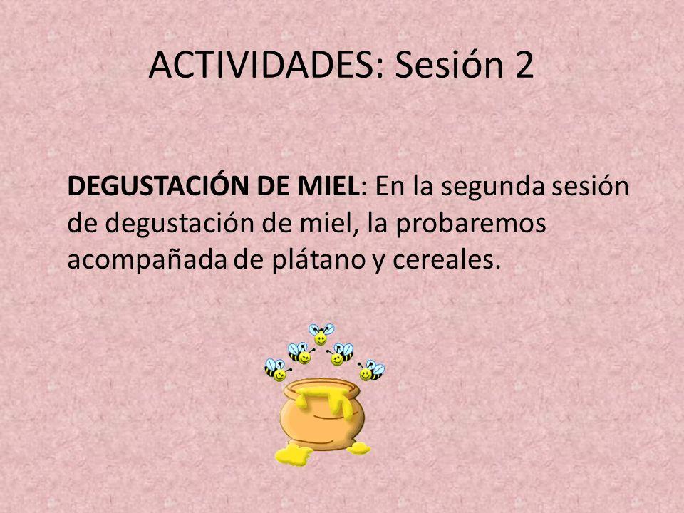 ACTIVIDADES: Sesión 2 DEGUSTACIÓN DE MIEL: En la segunda sesión de degustación de miel, la probaremos acompañada de plátano y cereales.