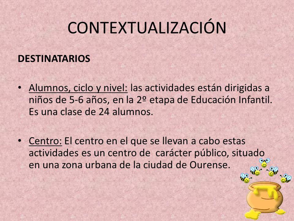 CONTEXTUALIZACIÓN DESTINATARIOS Alumnos, ciclo y nivel: las actividades están dirigidas a niños de 5-6 años, en la 2º etapa de Educación Infantil. Es