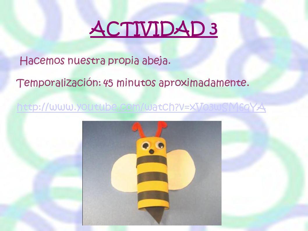 ACTIVIDAD 3 Hacemos nuestra propia abeja. Temporalización: 45 minutos aproximadamente. http://www.youtube.com/watch?v=xV03wSM6qYA