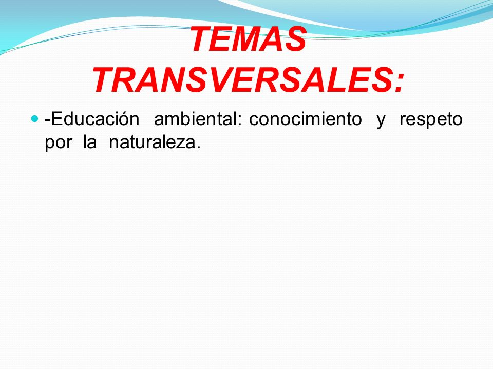 TEMAS TRANSVERSALES: -Educación ambiental: conocimiento y respeto por la naturaleza.