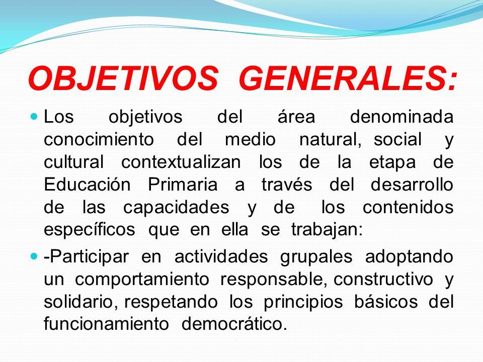 OBJETIVOS GENERALES: Los objetivos del área denominada conocimiento del medio natural, social y cultural contextualizan los de la etapa de Educación P