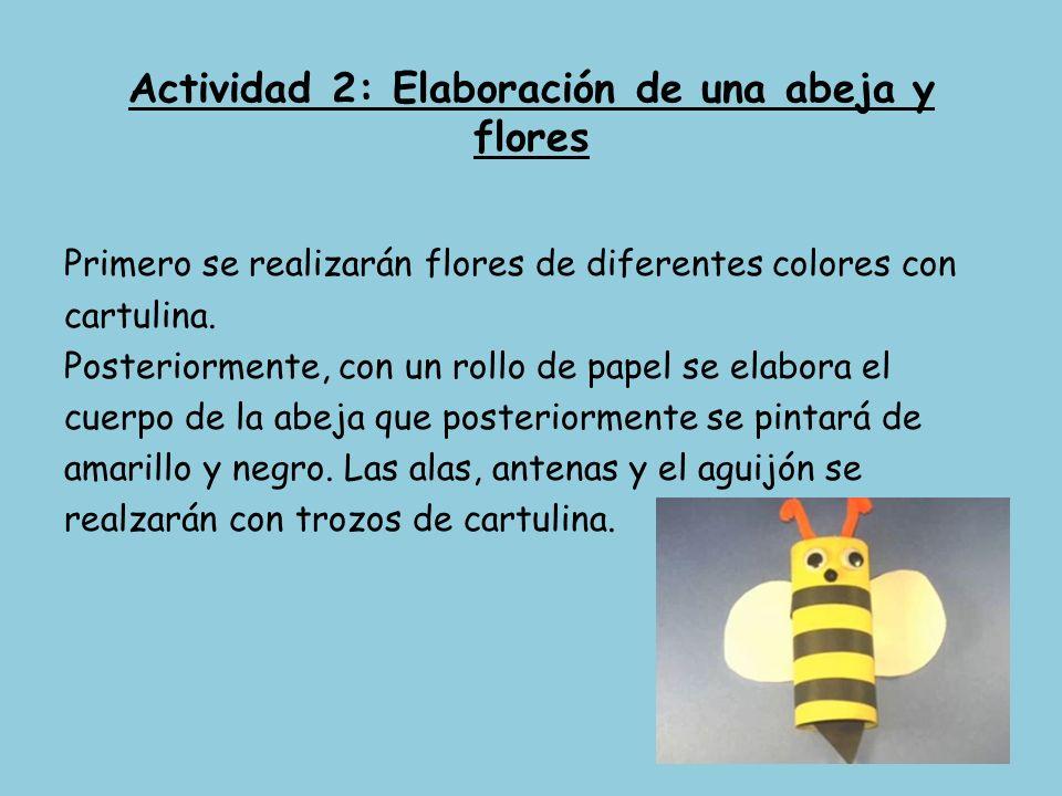 Actividad 2: Elaboración de una abeja y flores Primero se realizarán flores de diferentes colores con cartulina. Posteriormente, con un rollo de papel