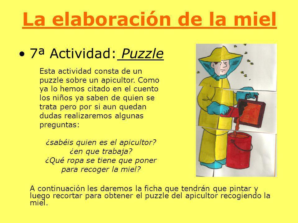 La elaboración de la miel 7ª Actividad: Puzzle Esta actividad consta de un puzzle sobre un apicultor. Como ya lo hemos citado en el cuento los niños y