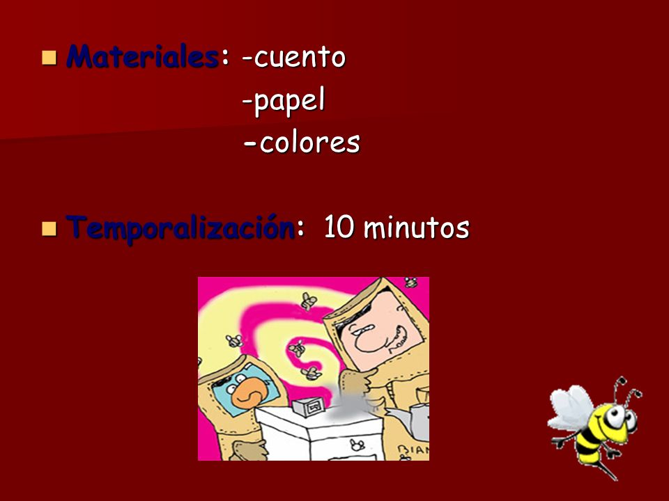Materiales:-cuento Materiales:-cuento-papel -colores Temporalización: 10 minutos Temporalización: 10 minutos