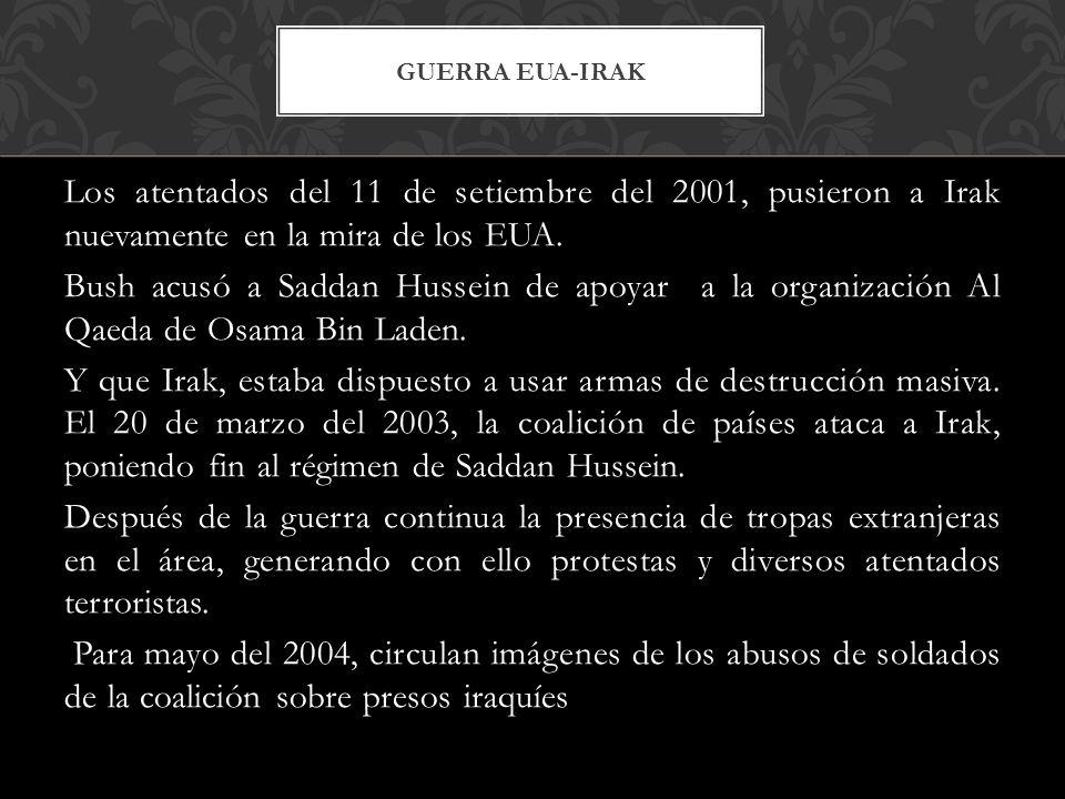 Los atentados del 11 de setiembre del 2001, pusieron a Irak nuevamente en la mira de los EUA. Bush acusó a Saddan Hussein de apoyar a la organización