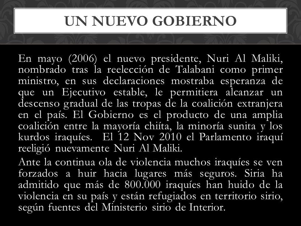 En mayo (2006) el nuevo presidente, Nuri Al Maliki, nombrado tras la reelección de Talabani como primer ministro, en sus declaraciones mostraba espera