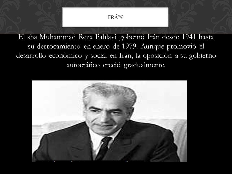 El sha Muhammad Reza Pahlavi gobernó Irán desde 1941 hasta su derrocamiento en enero de 1979. Aunque promovió el desarrollo económico y social en Irán
