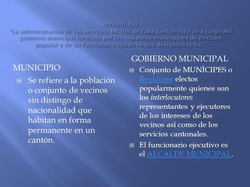 MUNICIPIO GOBIERNO MUNICIPAL Se refiere a la población o conjunto de vecinos sin distingo de nacionalidad que habitan en forma permanente en un cantón