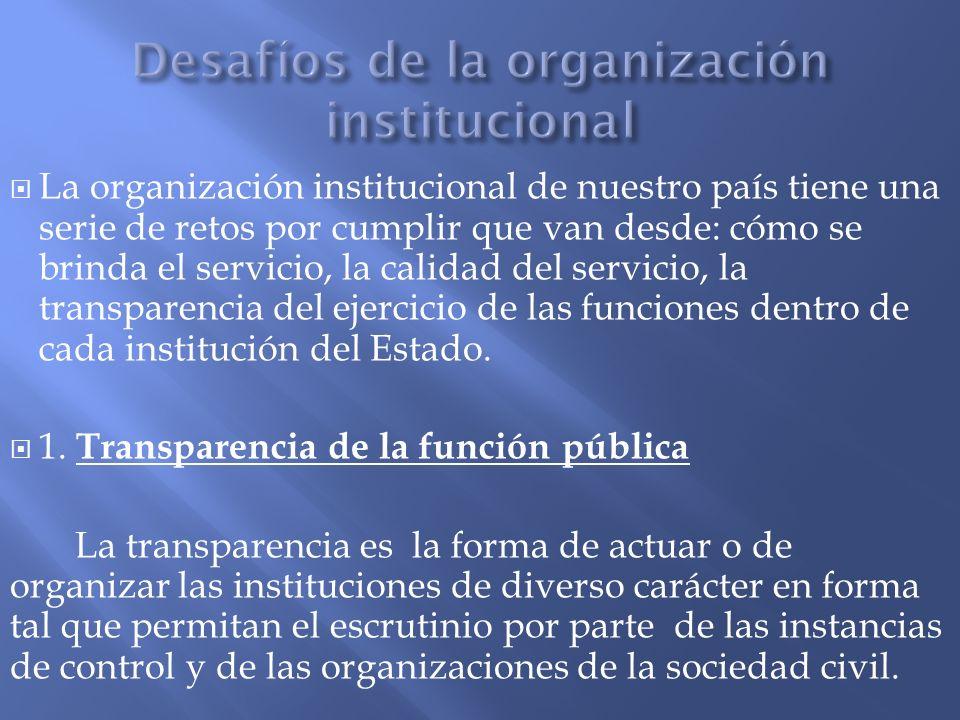 La organización institucional de nuestro país tiene una serie de retos por cumplir que van desde: cómo se brinda el servicio, la calidad del servicio,