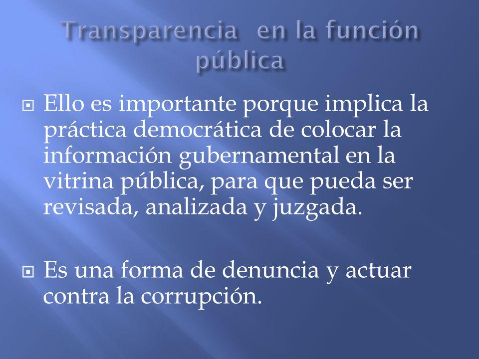 Ello es importante porque implica la práctica democrática de colocar la información gubernamental en la vitrina pública, para que pueda ser revisada,