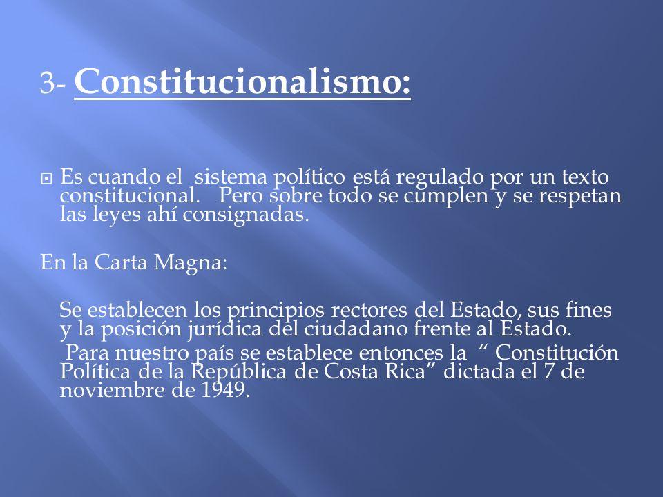 3- Constitucionalismo: Es cuando el sistema político está regulado por un texto constitucional. Pero sobre todo se cumplen y se respetan las leyes ahí
