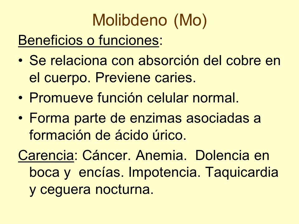 Molibdeno (Mo) Beneficios o funciones: Se relaciona con absorción del cobre en el cuerpo. Previene caries. Promueve función celular normal. Forma part