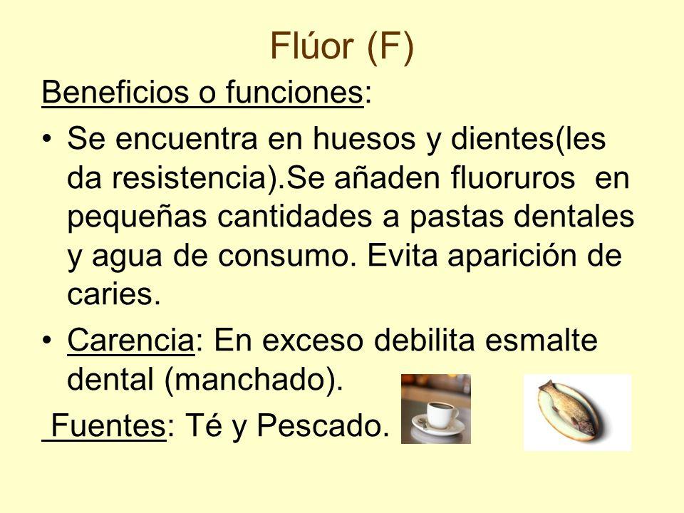 Flúor (F) Beneficios o funciones: Se encuentra en huesos y dientes(les da resistencia).Se añaden fluoruros en pequeñas cantidades a pastas dentales y