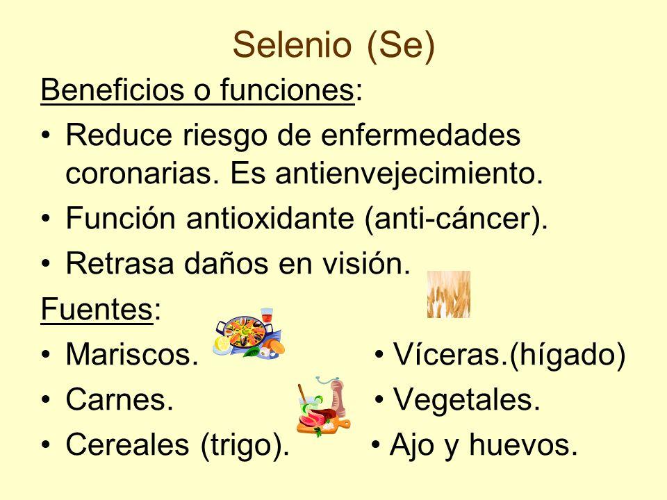Selenio (Se) Beneficios o funciones: Reduce riesgo de enfermedades coronarias. Es antienvejecimiento. Función antioxidante (anti-cáncer). Retrasa daño