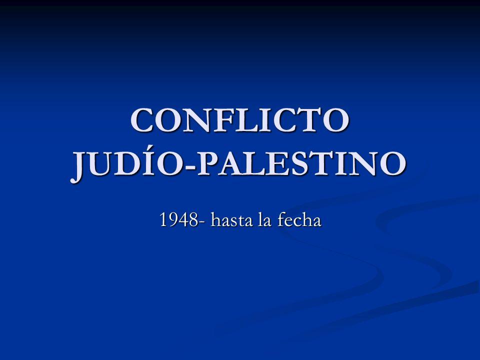 CONFLICTO JUDÍO-PALESTINO Proclamación del Estado de Israel el 14 de mayo de 1948, expirado el mandato británico en Palestina, Israel se convirtió en un país independiente.