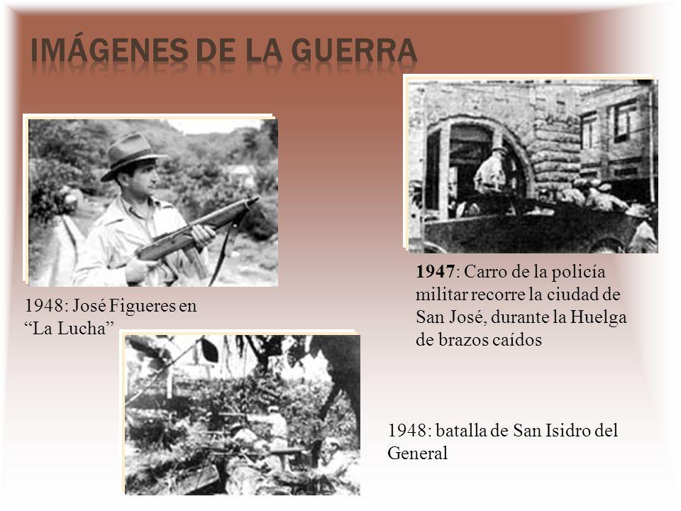 1948: José Figueres en La Lucha 1947: Carro de la policía militar recorre la ciudad de San José, durante la Huelga de brazos caídos 1948: batalla de S
