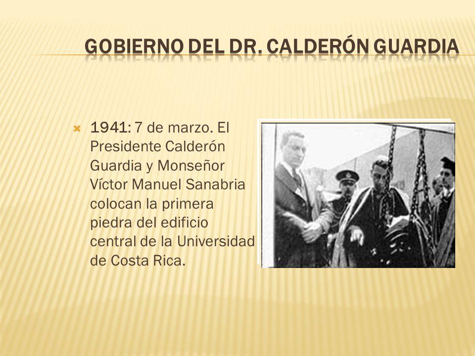 1941: 7 de marzo. El Presidente Calderón Guardia y Monseñor Víctor Manuel Sanabria colocan la primera piedra del edificio central de la Universidad de