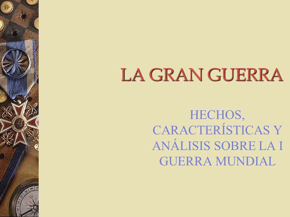 LA GRAN GUERRA HECHOS, CARACTERÍSTICAS Y ANÁLISIS SOBRE LA I GUERRA MUNDIAL