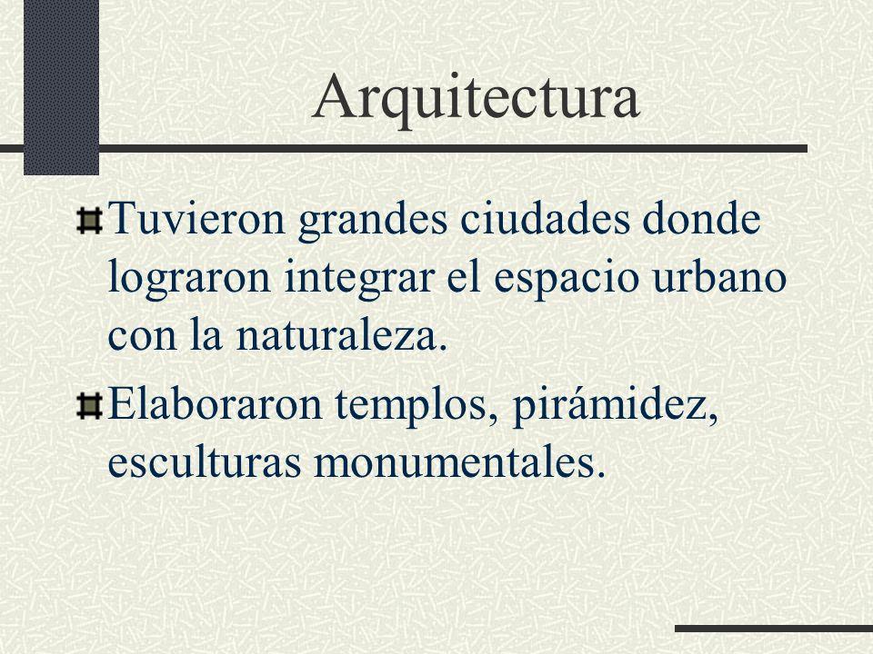Arquitectura Tuvieron grandes ciudades donde lograron integrar el espacio urbano con la naturaleza. Elaboraron templos, pirámidez, esculturas monument