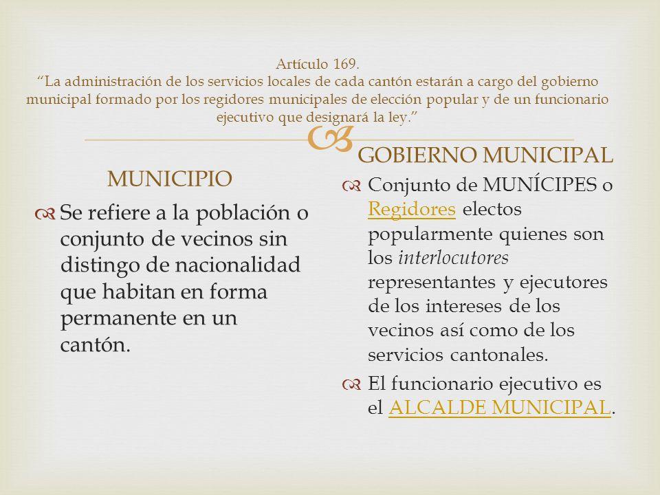 Artículo 169. La administración de los servicios locales de cada cantón estarán a cargo del gobierno municipal formado por los regidores municipales d