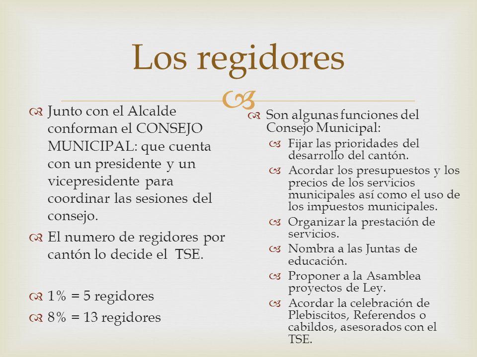 Los regidores Junto con el Alcalde conforman el CONSEJO MUNICIPAL: que cuenta con un presidente y un vicepresidente para coordinar las sesiones del co