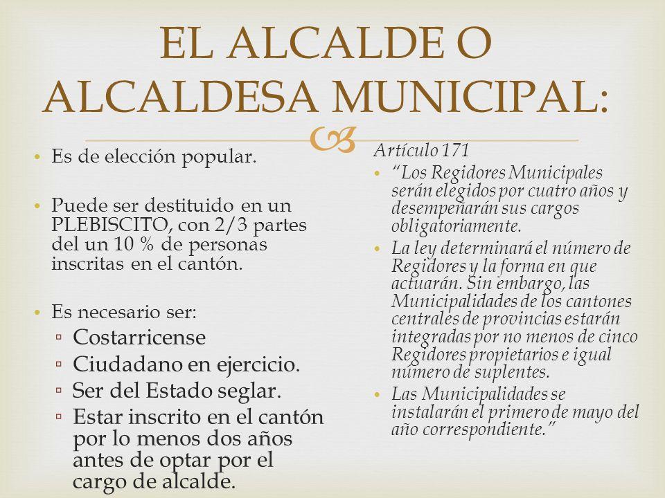 EL ALCALDE O ALCALDESA MUNICIPAL: Es de elección popular. Puede ser destituido en un PLEBISCITO, con 2/3 partes del un 10 % de personas inscritas en e