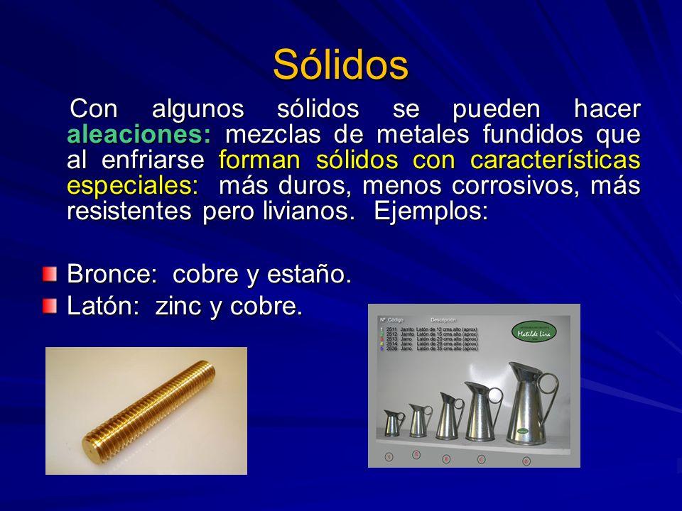 Sólidos Con algunos sólidos se pueden hacer aleaciones: mezclas de metales fundidos que al enfriarse forman sólidos con características especiales: má