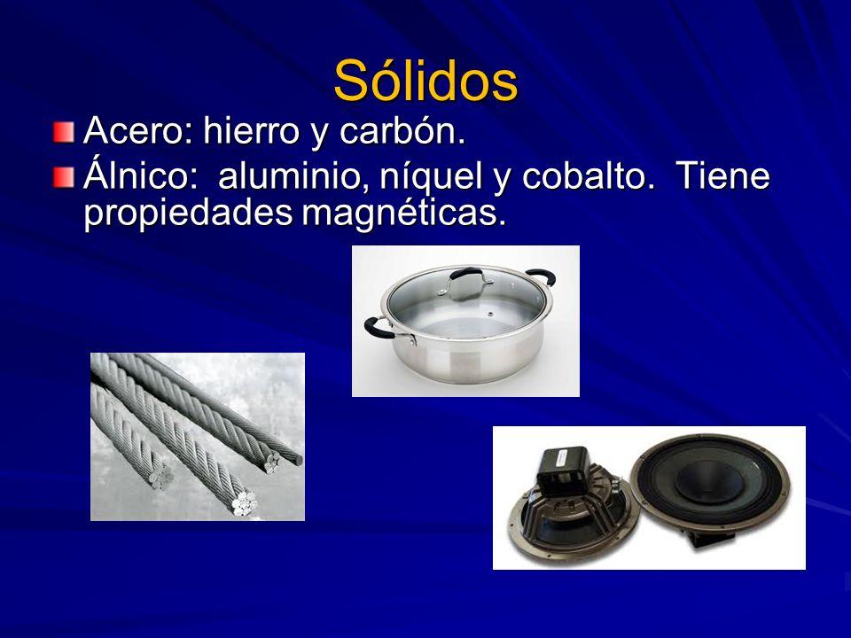 Sólidos Acero: hierro y carbón. Álnico: aluminio, níquel y cobalto. Tiene propiedades magnéticas.