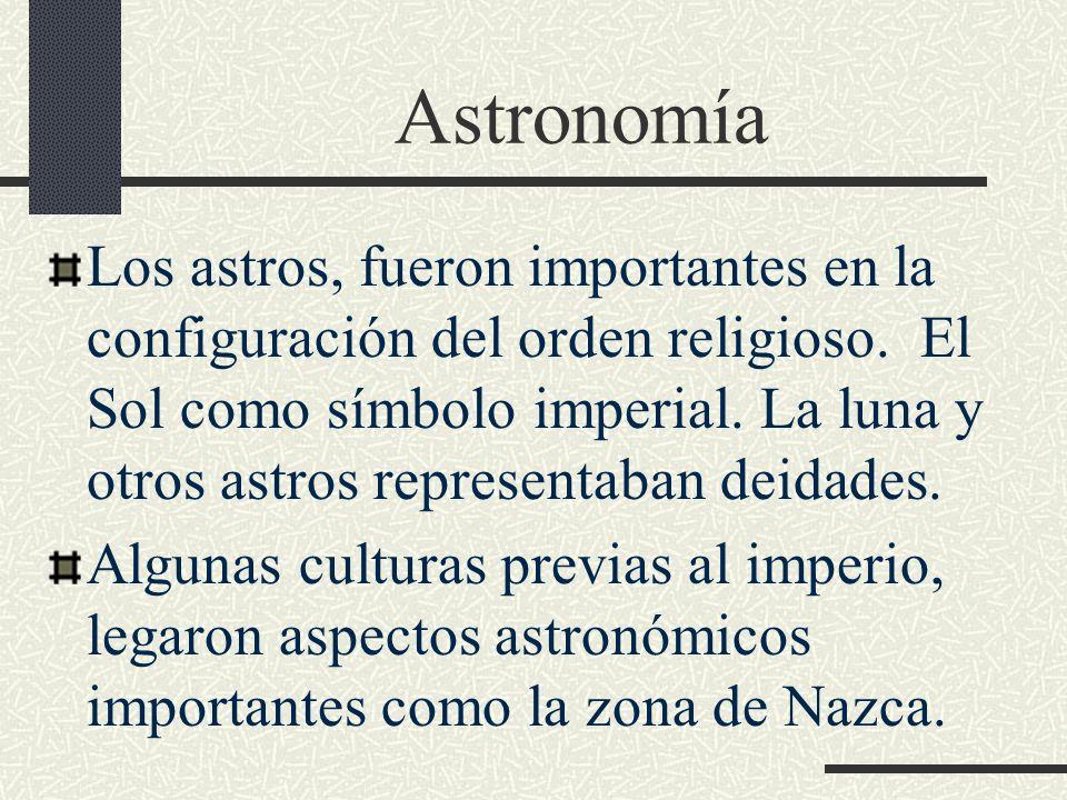 Astronomía Los astros, fueron importantes en la configuración del orden religioso. El Sol como símbolo imperial. La luna y otros astros representaban