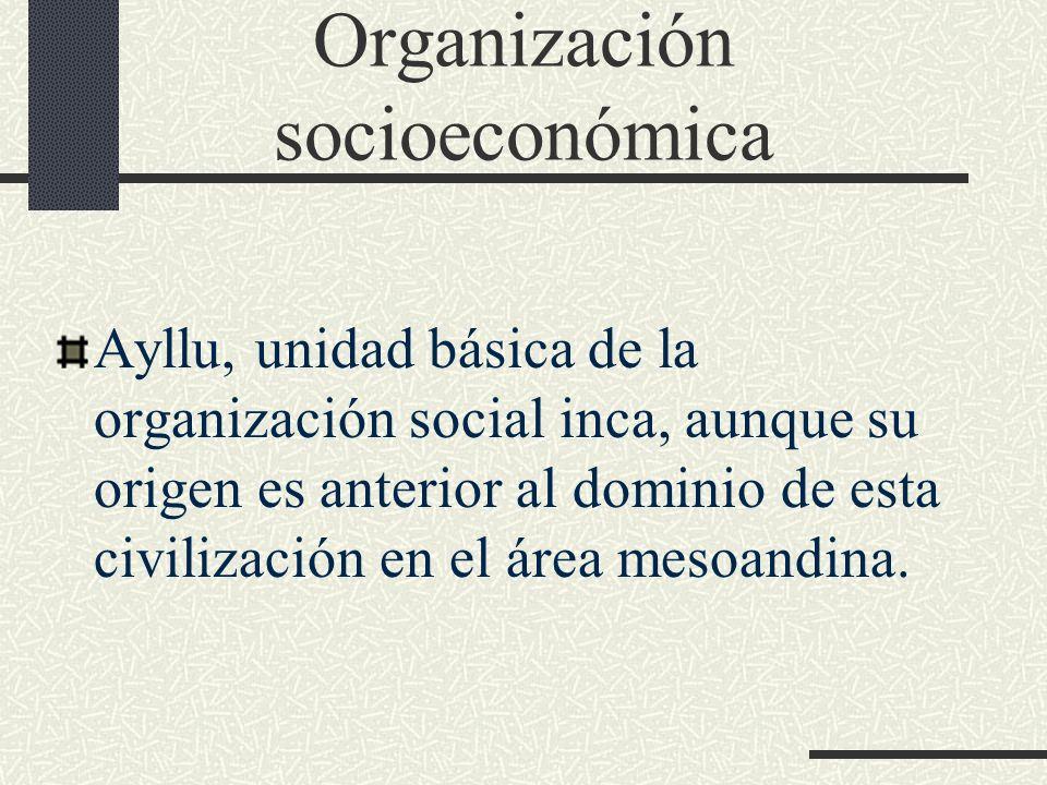 Organización socioeconómica Ayllu, unidad básica de la organización social inca, aunque su origen es anterior al dominio de esta civilización en el ár