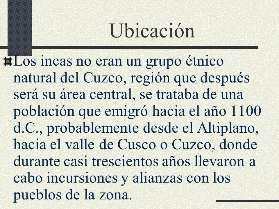Ubicación Los incas no eran un grupo étnico natural del Cuzco, región que después será su área central, se trataba de una población que emigró hacia e