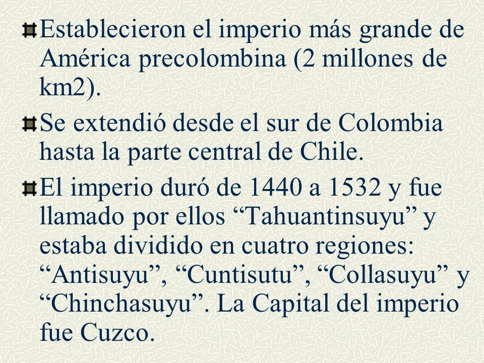 Establecieron el imperio más grande de América precolombina (2 millones de km2). Se extendió desde el sur de Colombia hasta la parte central de Chile.