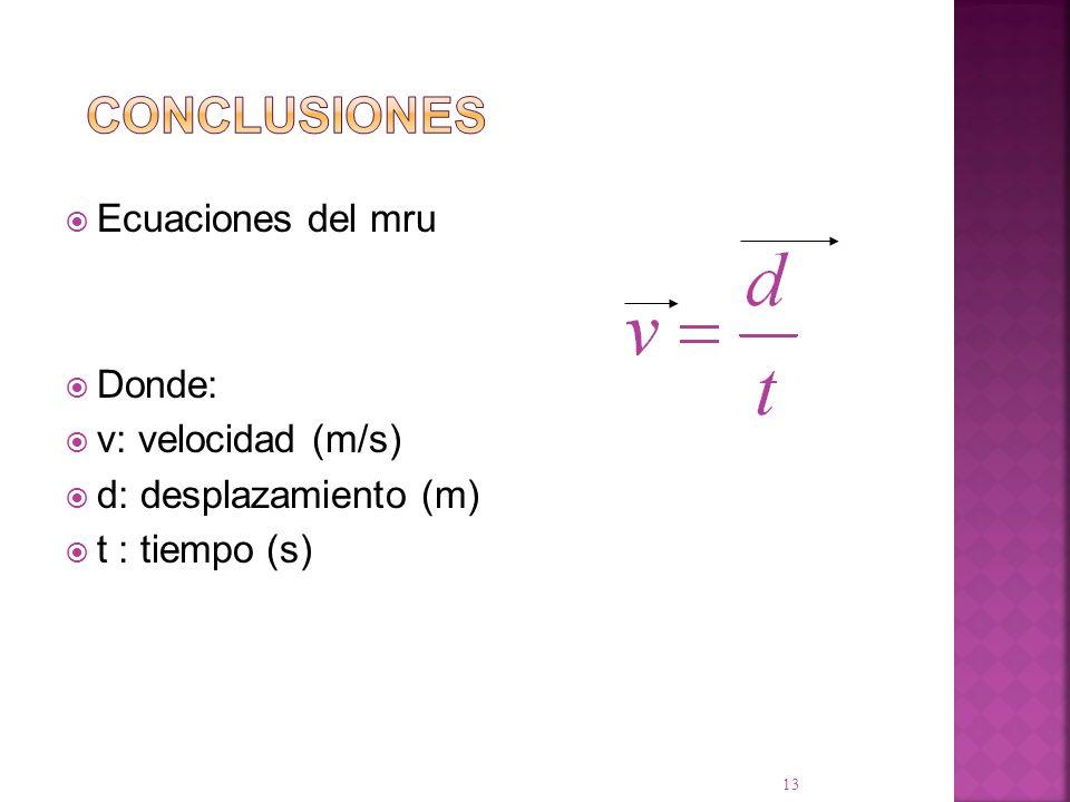 Ecuaciones del mru Donde: v: velocidad (m/s) d: desplazamiento (m) t : tiempo (s) 13