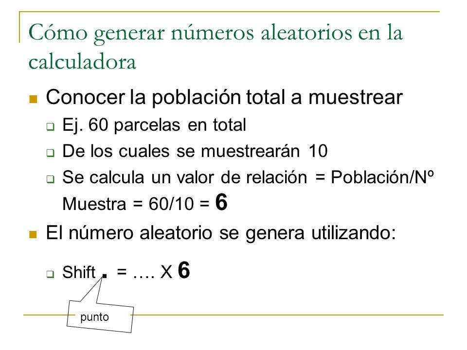 Cómo generar números aleatorios en la calculadora Conocer la población total a muestrear Ej. 60 parcelas en total De los cuales se muestrearán 10 Se c