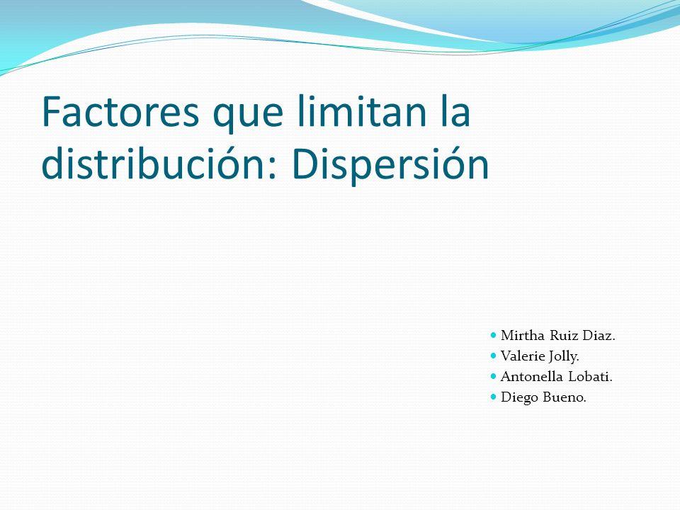 Factores que limitan la distribución: Dispersión Mirtha Ruiz Diaz. Valerie Jolly. Antonella Lobati. Diego Bueno.