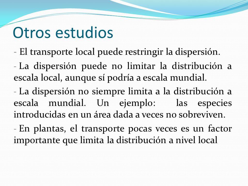 Otros estudios - El transporte local puede restringir la dispersión. - La dispersión puede no limitar la distribución a escala local, aunque sí podría
