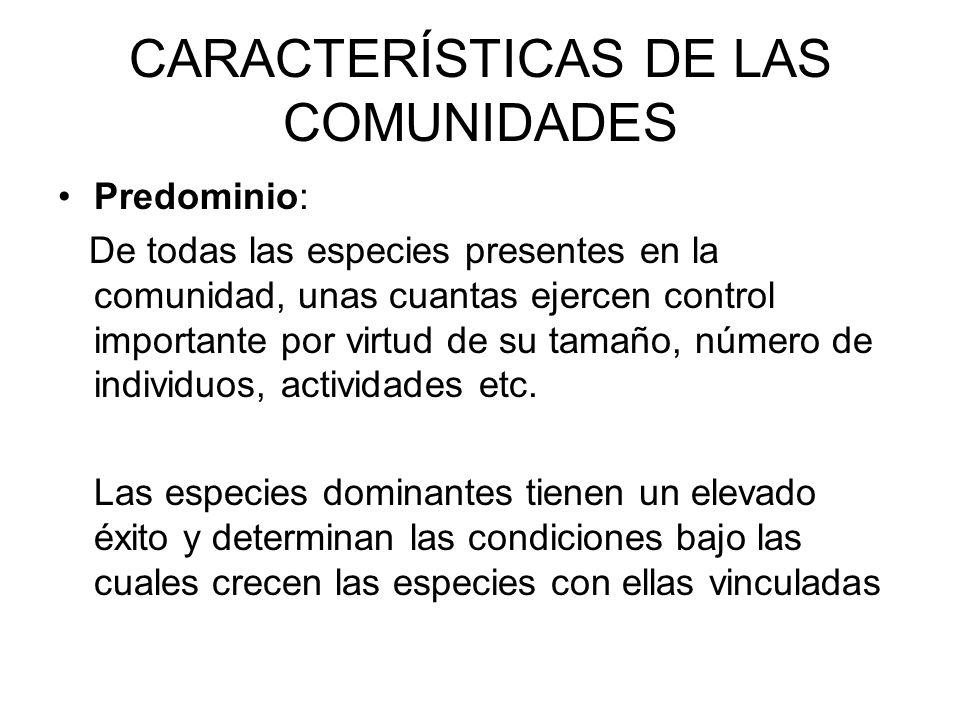 CARACTERÍSTICAS DE LAS COMUNIDADES Predominio: De todas las especies presentes en la comunidad, unas cuantas ejercen control importante por virtud de