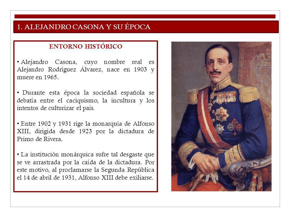 1. ALEJANDRO CASONA Y SU ÉPOCA ENTORNO HISTÓRICO Alejandro Casona, cuyo nombre real es Alejandro Rodríguez Álvarez, nace en 1903 y muere en 1965. Dura
