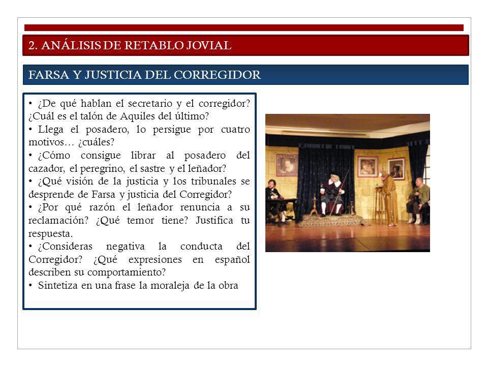 2. ANÁLISIS DE RETABLO JOVIAL FARSA Y JUSTICIA DEL CORREGIDOR ¿De qué hablan el secretario y el corregidor? ¿Cuál es el talón de Aquiles del último? L