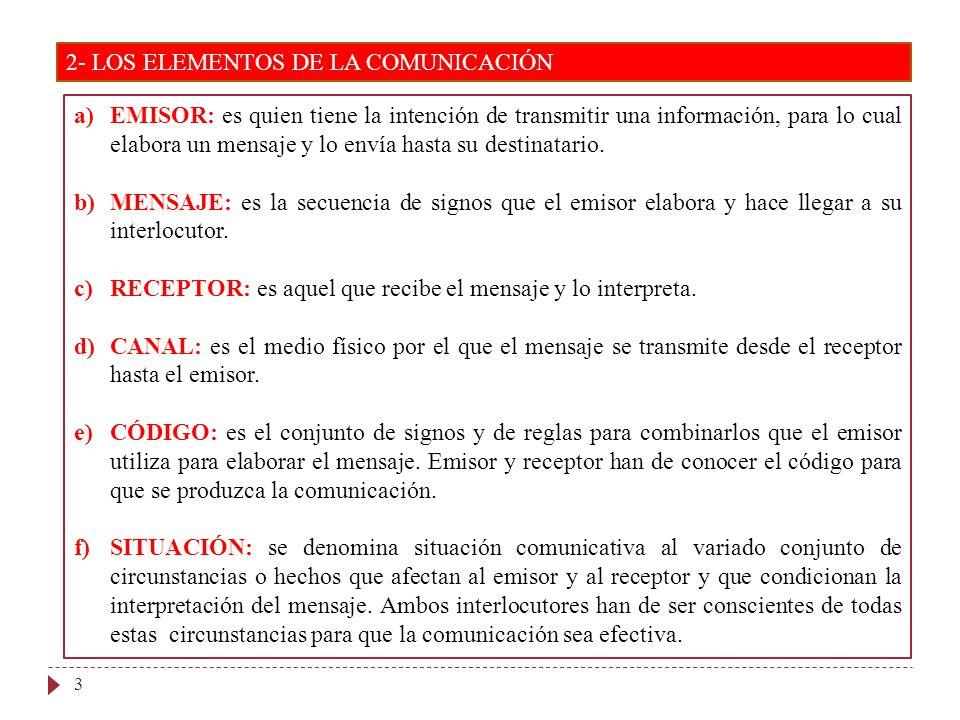 2- LOS ELEMENTOS DE LA COMUNICACIÓN 3 a)EMISOR: es quien tiene la intención de transmitir una información, para lo cual elabora un mensaje y lo envía
