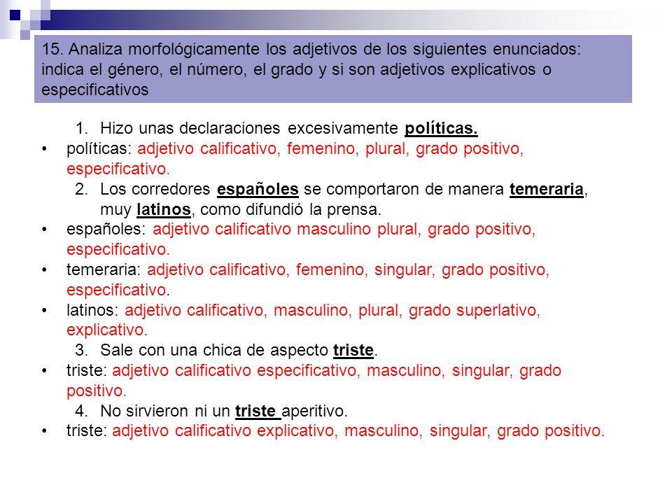 15. Analiza morfológicamente los adjetivos de los siguientes enunciados: indica el género, el número, el grado y si son adjetivos explicativos o espec